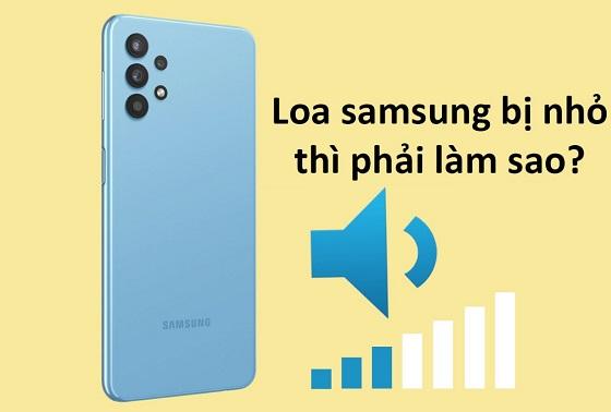 Loa điện thoại Samsung bị nhỏ